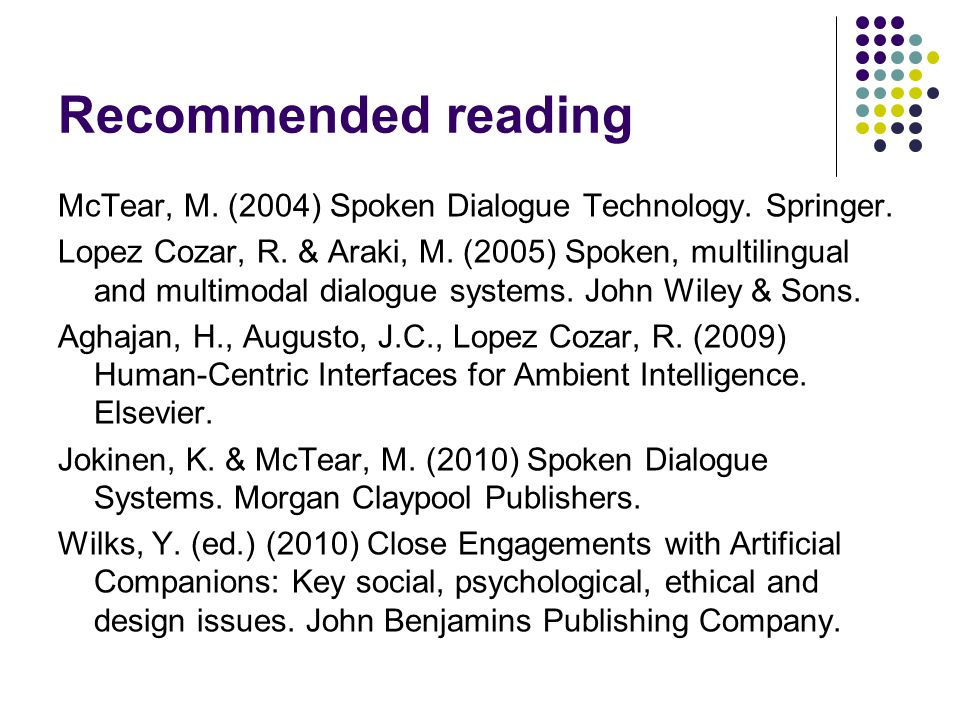 Recommended reading McTear, M.(2004) Spoken Dialogue Technology.