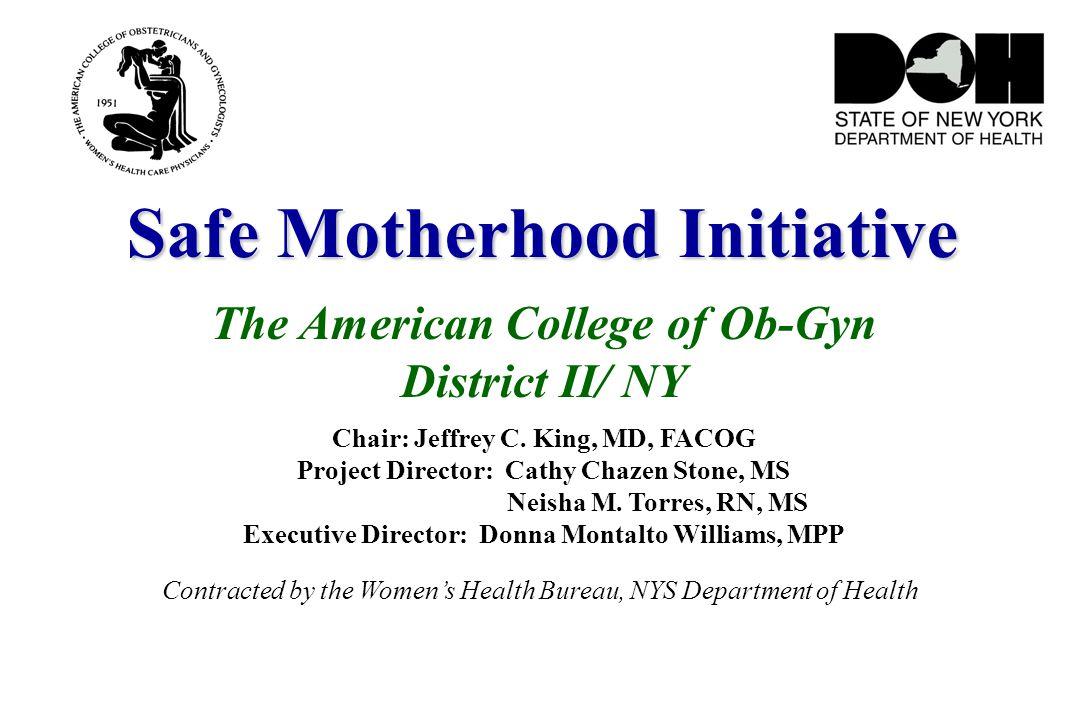 Safe Motherhood Initiative Safe Motherhood Initiative The American College of Ob-Gyn District II/ NY Chair: Jeffrey C.