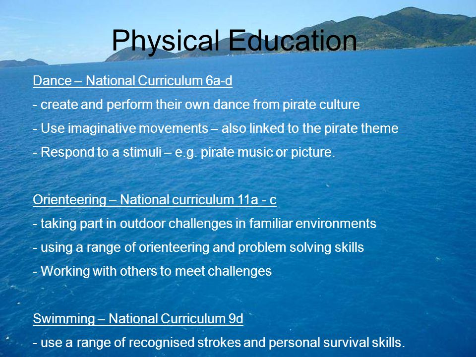 Physical Education Dance – National Curriculum 6a-d - create and perform their own dance from pirate culture - Use imaginative movements – also linked