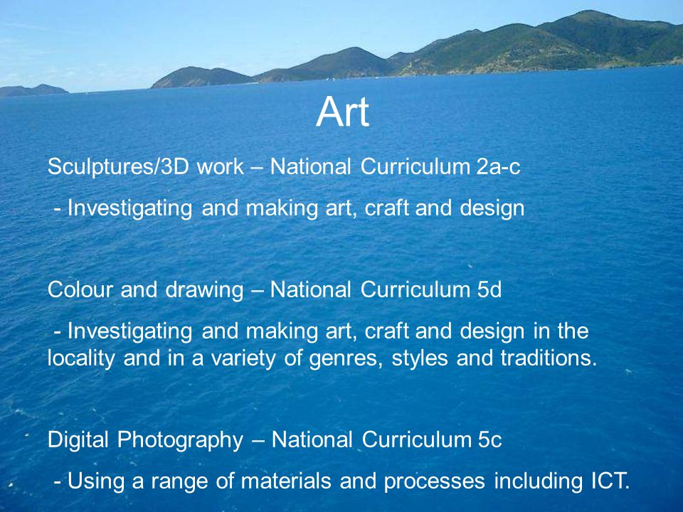 Art Sculptures/3D work – National Curriculum 2a-c - Investigating and making art, craft and design Colour and drawing – National Curriculum 5d - Inves