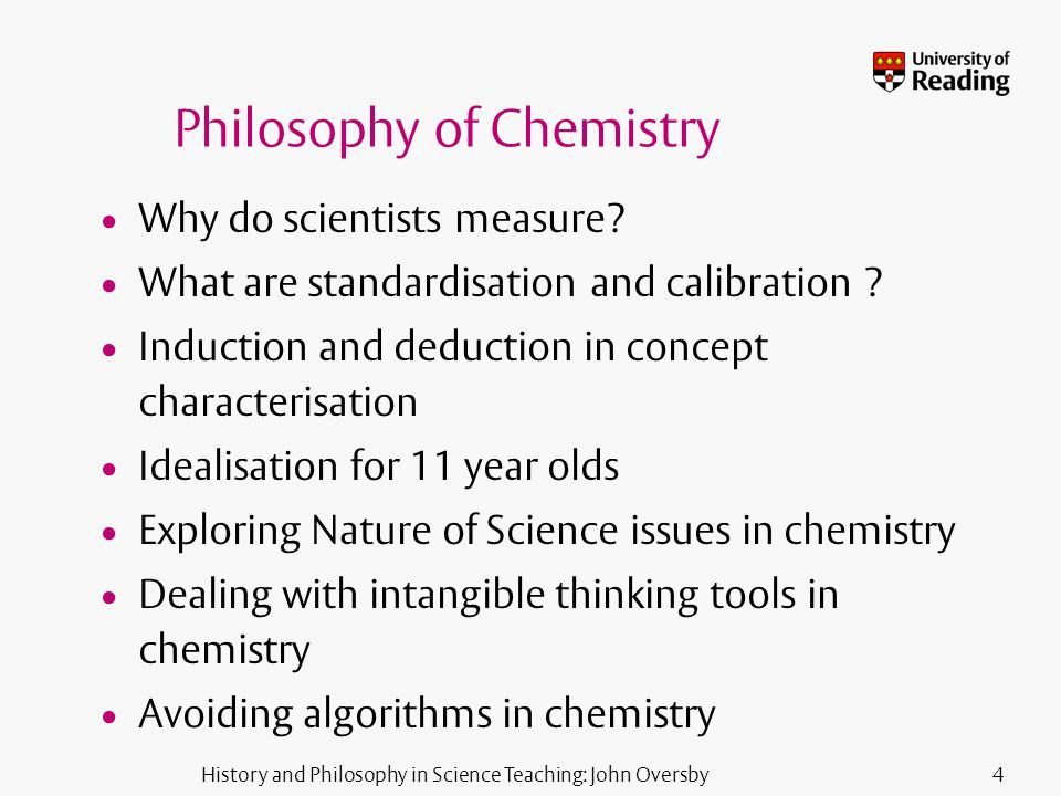 History and Philosophy in Science Teaching: John Oversby4 Philosophy of Chemistry Why do scientists measure.