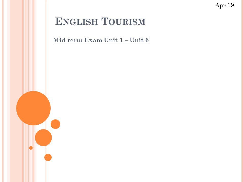 E NGLISH T OURISM Mid-term Exam Unit 1 – Unit 6 Apr 19