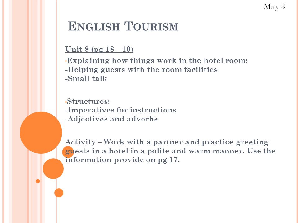 E NGLISH T OURISM Unit 8 (pg 18 – 19) Explaining how things work in the hotel room: -Helping guests with the room facilities -Small talk Structures: -