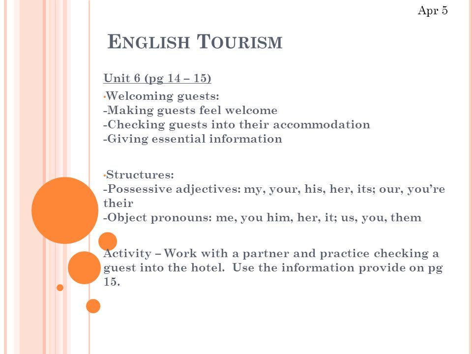 E NGLISH T OURISM Unit 6 (pg 14 – 15) Welcoming guests: -Making guests feel welcome -Checking guests into their accommodation -Giving essential inform