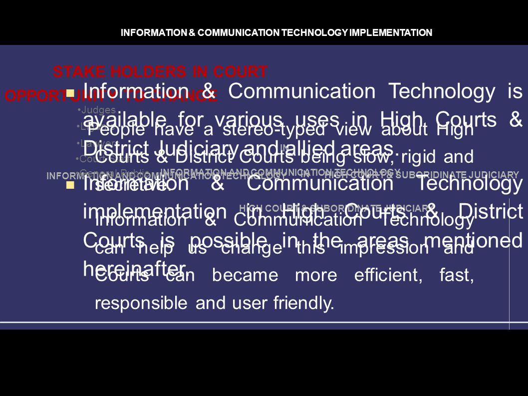 INFORMATION AND COMMUNICATION TECHNOLOGY IN HIGH COURT & SUBORIDINATE JUDICIARY IN INFORMATION AND COMMUNICATION TECHNOLOGY OPPORTUNITY TO CHANGE Judg