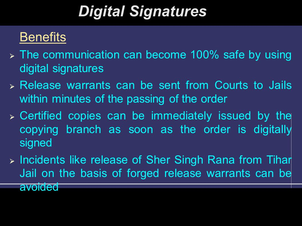 Benefits  The communication can become 100% safe by using digital signatures  Release warrants can be sent from Courts to Jails within minutes of th