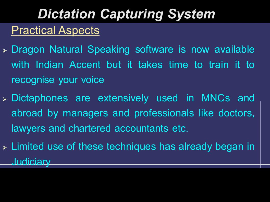 Practical Aspects  Dragon Natural Speaking software is now available with Indian Accent but it takes time to train it to recognise your voice  Dicta