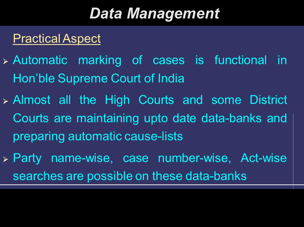 Practical Aspect  Automatic marking of cases is functional in Hon'ble Supreme Court of India  Almost all the High Courts and some District Courts ar