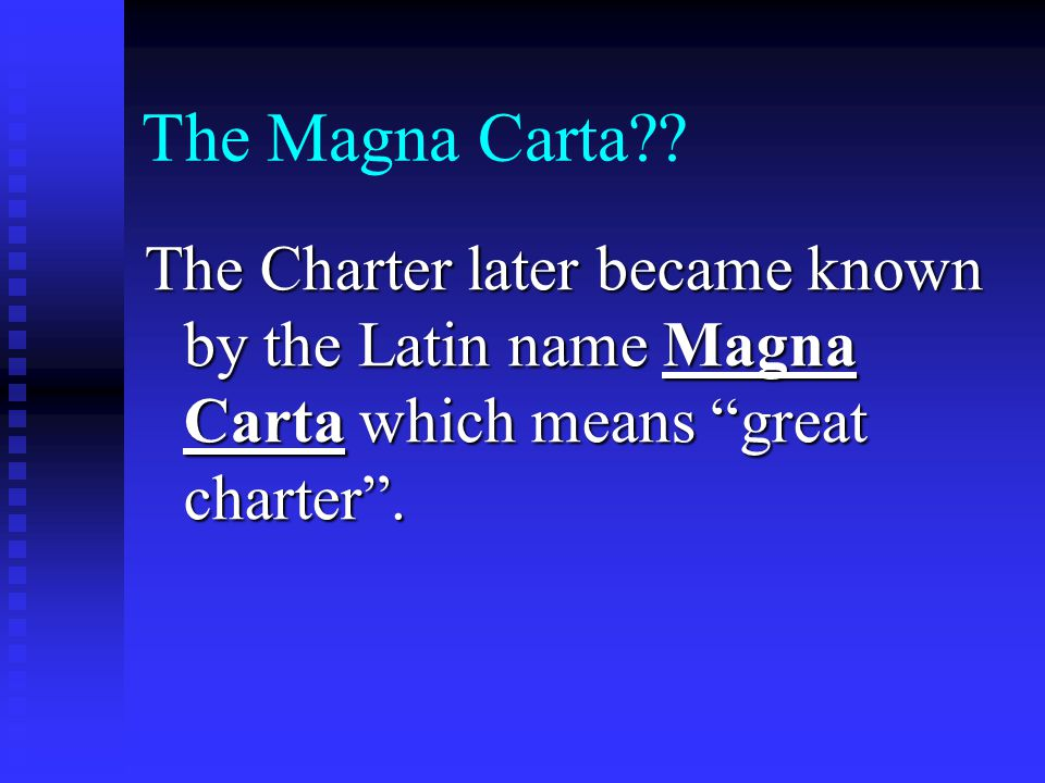 """The Magna Carta?? The Charter later became known by the Latin name Magna Carta which means """"great charter""""."""