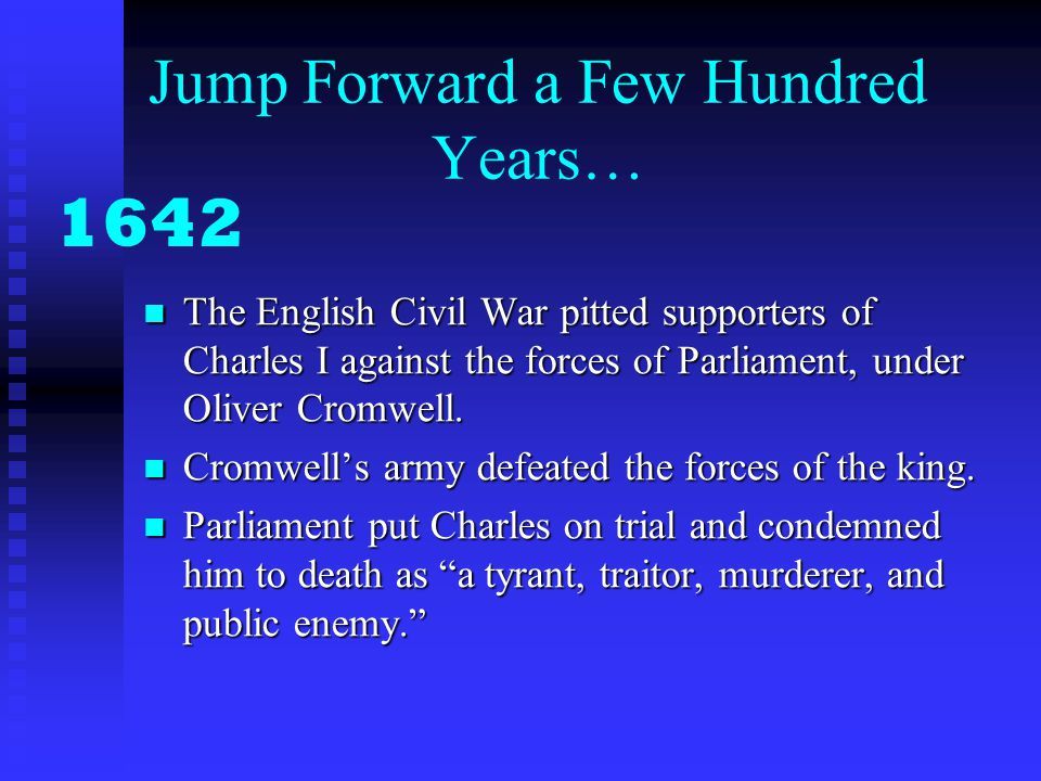 Jump Forward a Few Hundred Years… The English Civil War pitted supporters of Charles I against the forces of Parliament, under Oliver Cromwell. The En