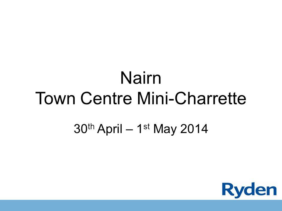 Nairn Town Centre Mini-Charrette 30 th April – 1 st May 2014