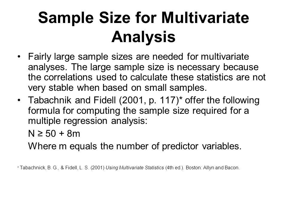 Sample Size for Multivariate Analysis Fairly large sample sizes are needed for multivariate analyses.
