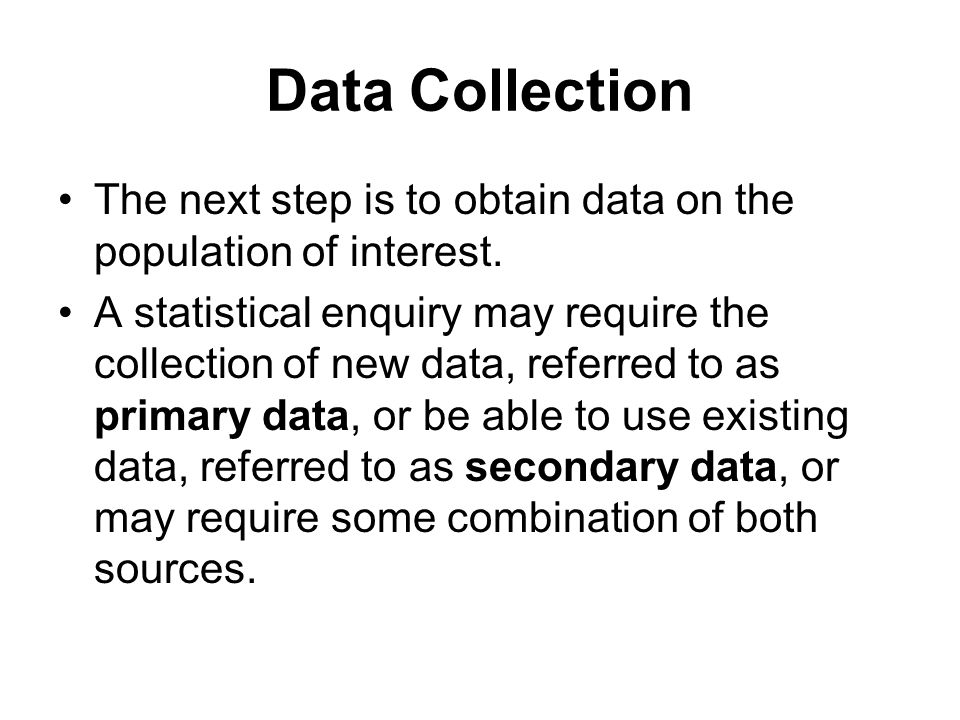 Data Collection The next step is to obtain data on the population of interest.
