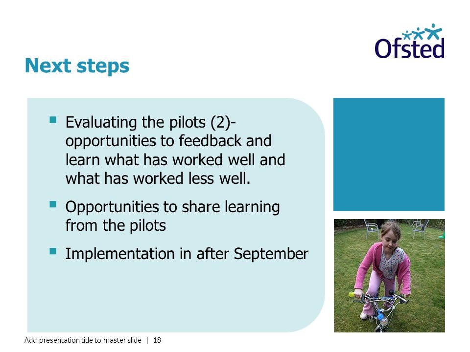 Add presentation title to master slide | 18  Evaluating the pilots (2)- opportunities to feedback and learn what has worked well and what has worked less well.