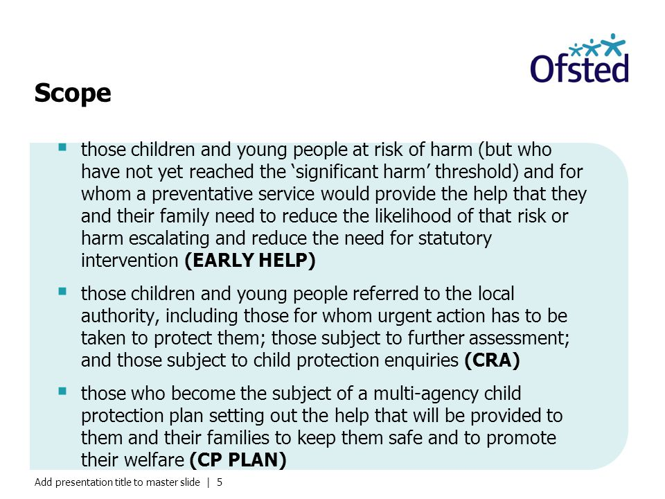Add presentation title to master slide | 6  those children and young people who have been assessed as no longer needing a child protection plan, but who may have continuing needs for help and support (POST CP PLAN)  those children and young people who are receiving (or whose families are receiving) social work services where there are significant levels of concern about children's safety and welfare, but these have not reached the significant harm threshold or the threshold to become looked after (CHILDREN IN NEED)