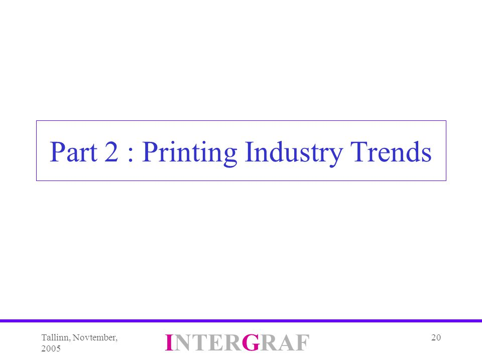 Tallinn, Novtember, 2005 INTERGRAF 20 Part 2 : Printing Industry Trends