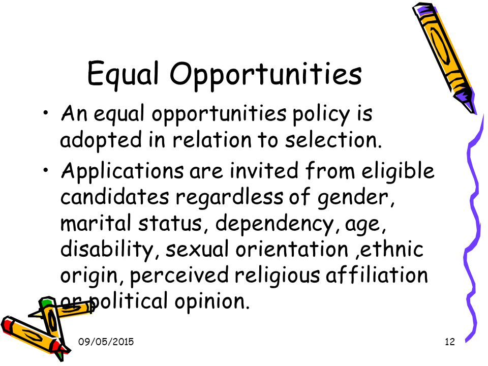 09/05/201512 Equal Opportunities An equal opportunities policy is adopted in relation to selection.