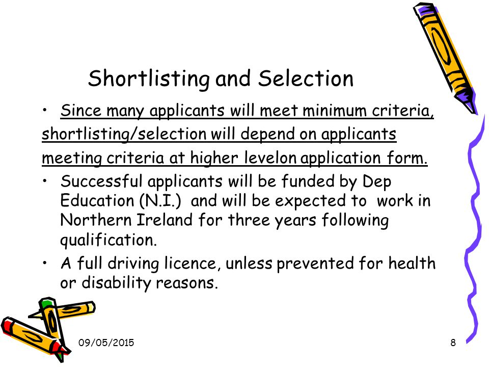 09/05/20158 Shortlisting and Selection Since many applicants will meet minimum criteria, shortlisting/selection will depend on applicants meeting criteria at higher levelon application form.