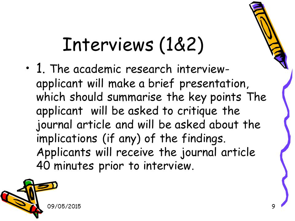 09/05/201510 Interviews (1& 2) 2.The educational-personal interview will involve applicants making presentation and answering questions on a case/ educational vignette, which will have been given 30 minutes prior to this interview..