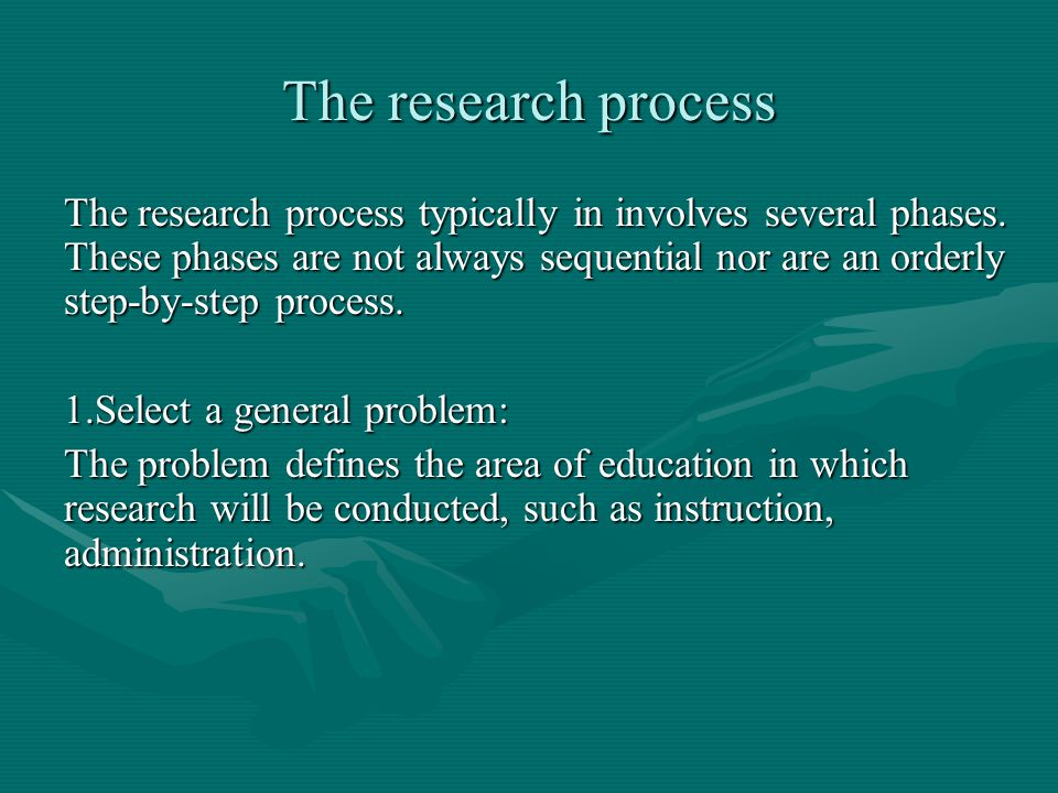The research process The research process typically in involves several phases. These phases are not always sequential nor are an orderly step-by-step