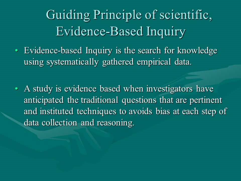 Guiding Principle of scientific, Evidence-Based Inquiry Guiding Principle of scientific, Evidence-Based Inquiry Evidence-based Inquiry is the search f