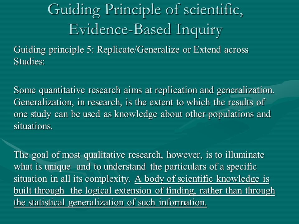 Guiding Principle of scientific, Evidence-Based Inquiry Guiding principle 5: Replicate/Generalize or Extend across Studies: Some quantitative research