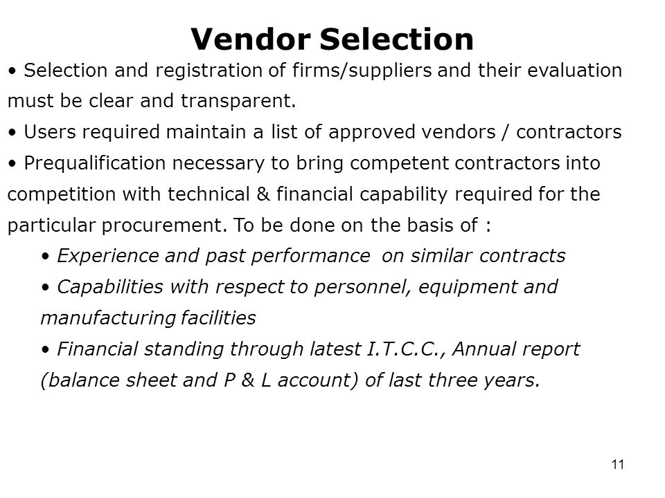 11 Vendor Selection Selection and registration of firms/suppliers and their evaluation must be clear and transparent.