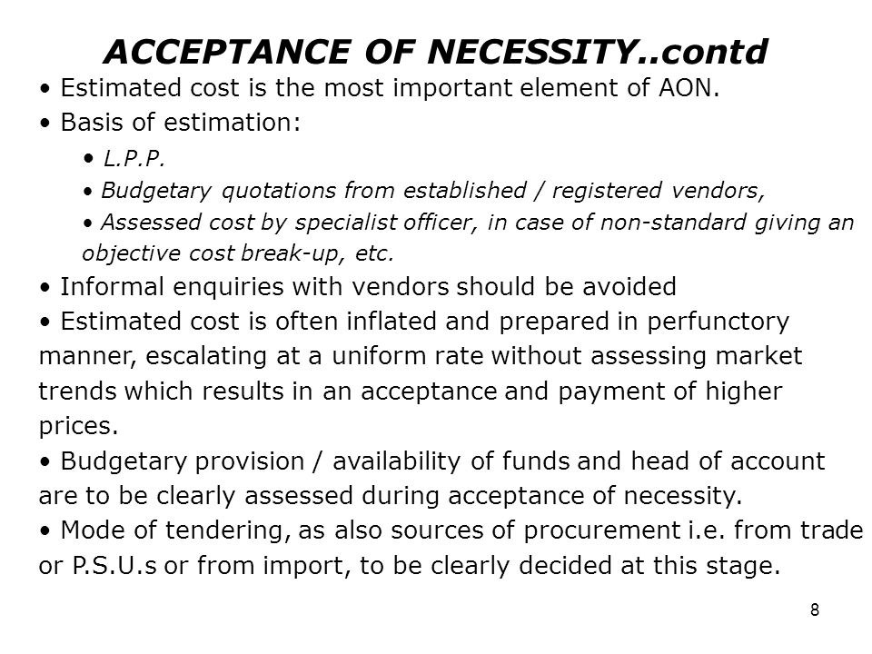 8 ACCEPTANCE OF NECESSITY..contd Estimated cost is the most important element of AON.