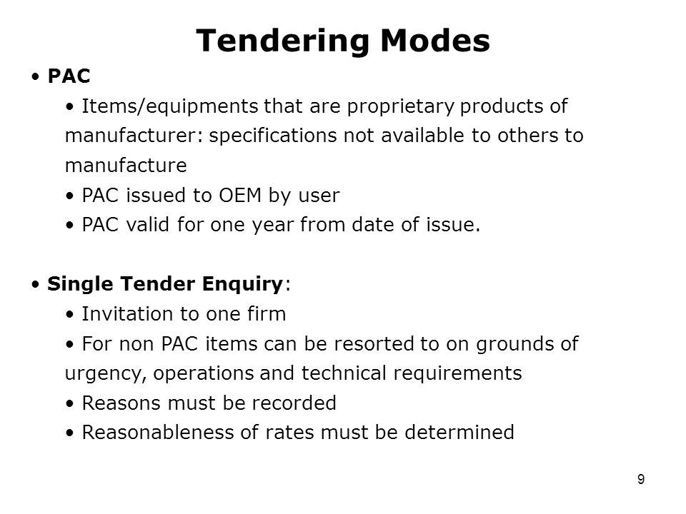 9 Tendering Modes PAC Items/equipments that are proprietary products of manufacturer: specifications not available to others to manufacture PAC issued to OEM by user PAC valid for one year from date of issue.