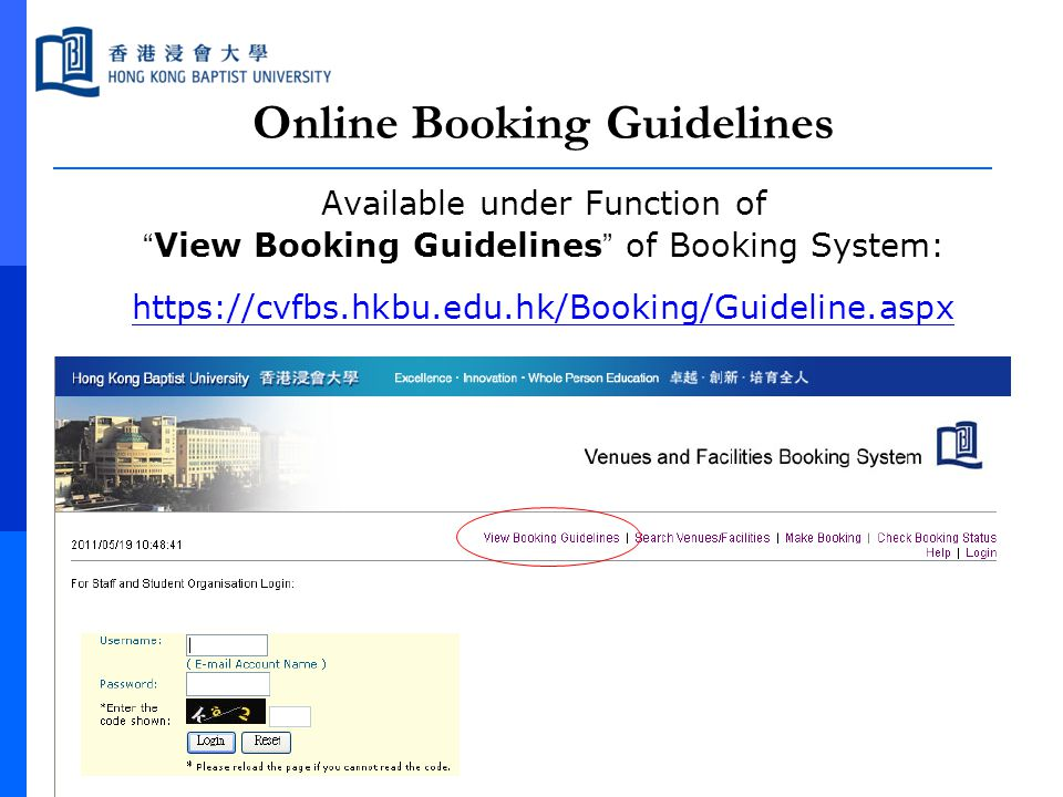 "Online Booking Guidelines Available under Function of "" View Booking Guidelines "" of Booking System: https://cvfbs.hkbu.edu.hk/Booking/Guideline.aspx"