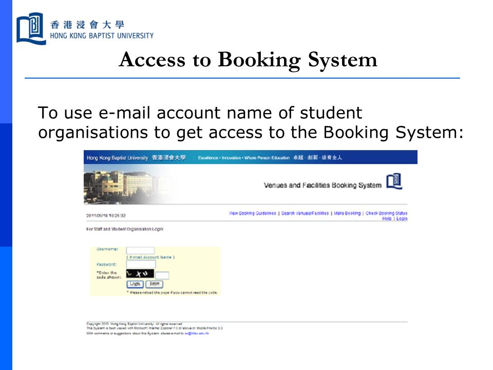 Access to Booking System To use e-mail account name of student organisations to get access to the Booking System: