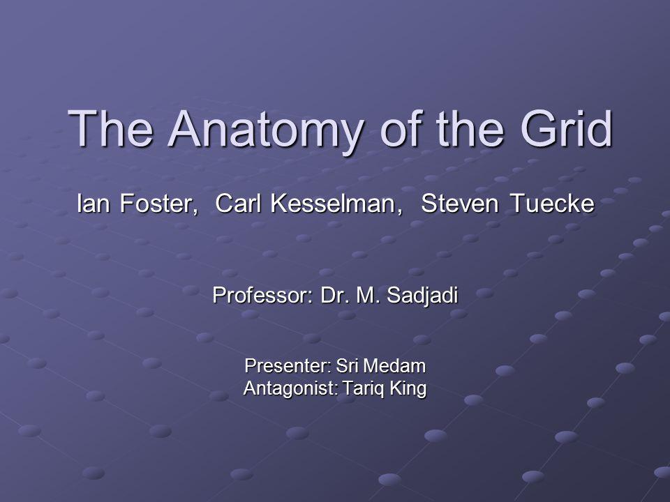The Anatomy of the Grid Ian Foster, Carl Kesselman, Steven Tuecke Professor: Dr.
