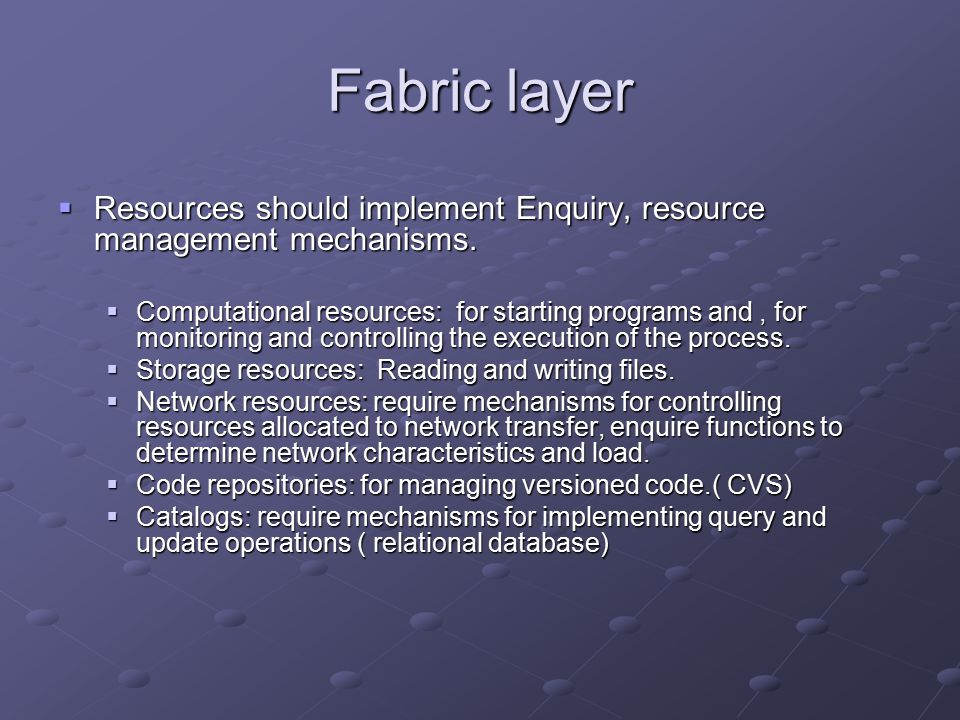 Fabric layer  Resources should implement Enquiry, resource management mechanisms.