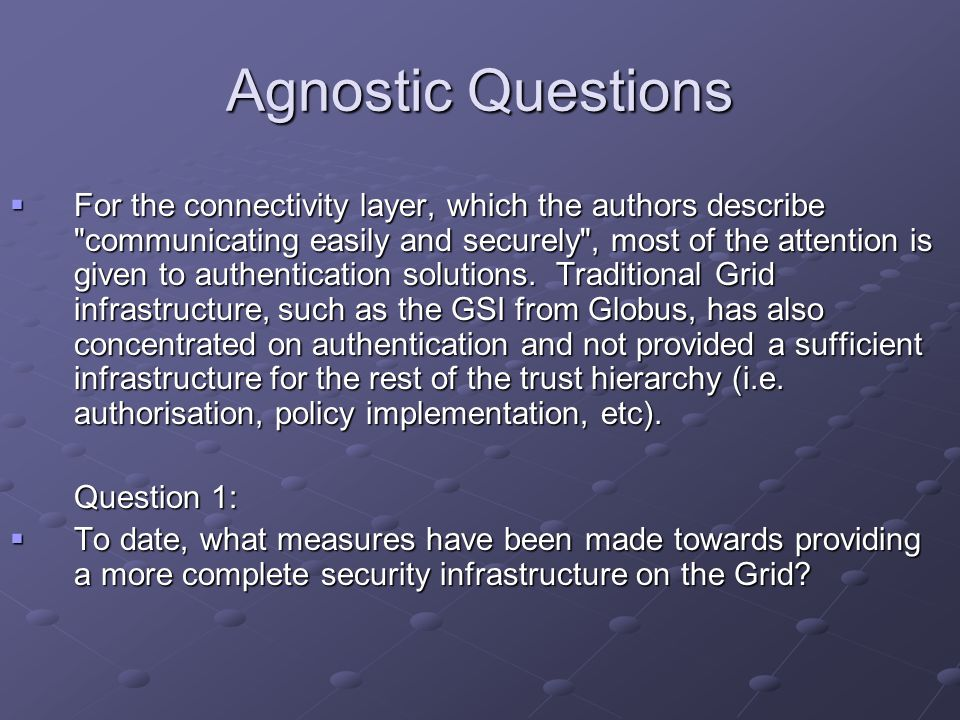 Agnostic Questions  For the connectivity layer, which the authors describe communicating easily and securely , most of the attention is given to authentication solutions.