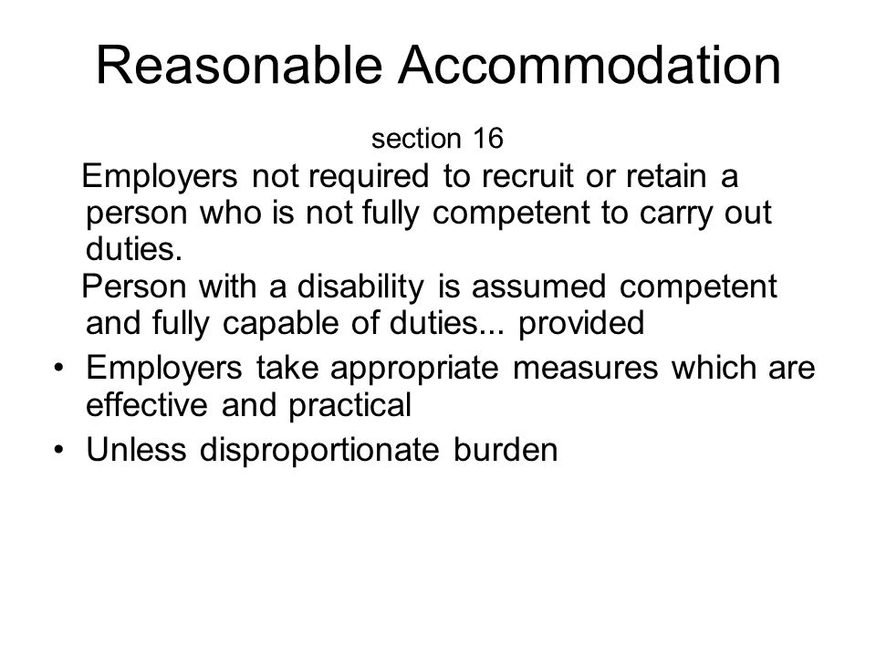 Reasonable Accommodation section 16 Employers not required to recruit or retain a person who is not fully competent to carry out duties. Person with a