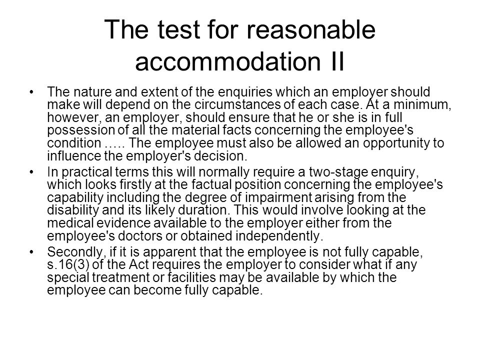 The test for reasonable accommodation II The nature and extent of the enquiries which an employer should make will depend on the circumstances of each
