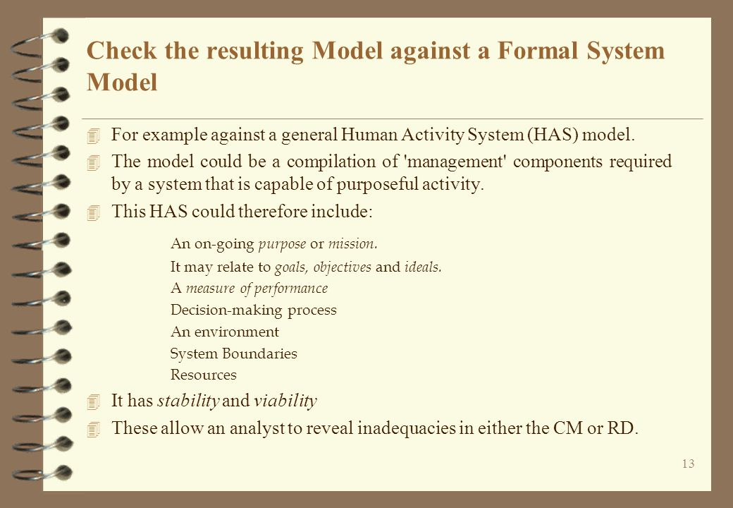 13 Check the resulting Model against a Formal System Model 4 For example against a general Human Activity System (HAS) model.