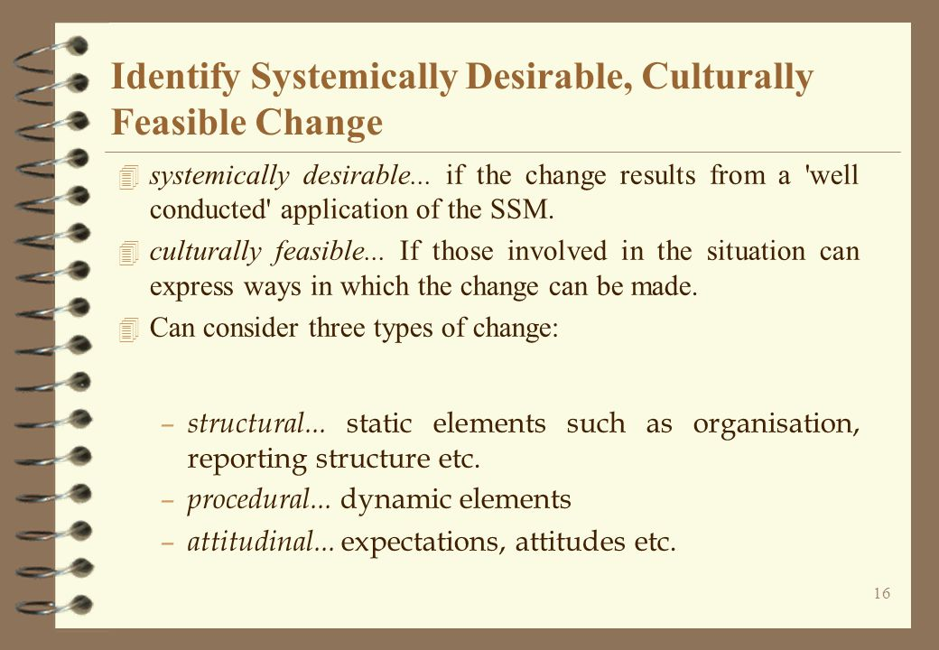 16 Identify Systemically Desirable, Culturally Feasible Change 4 systemically desirable...