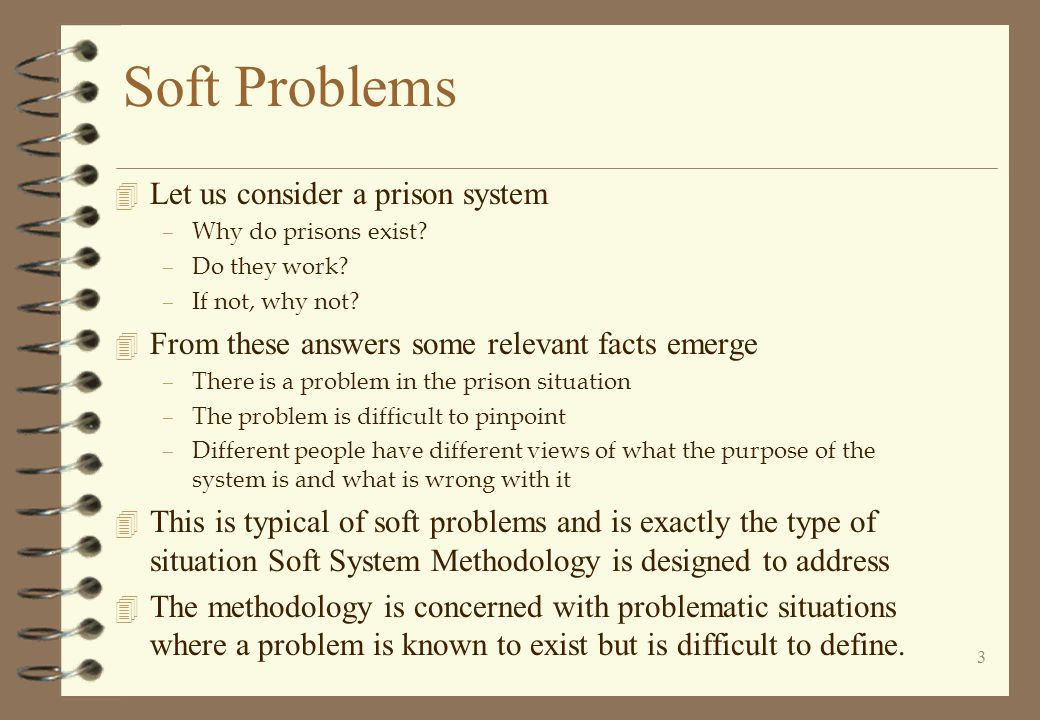 3 Soft Problems 4 Let us consider a prison system –Why do prisons exist.