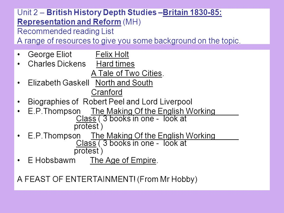 Unit 2 – British History Depth Studies –Britain 1830-85: Representation and Reform (MH) Recommended reading List A range of resources to give you some background on the topic.