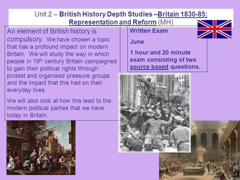 Unit 2 – British History Depth Studies –Britain 1830-85: Representation and Reform (MH) An element of British history is compulsory.