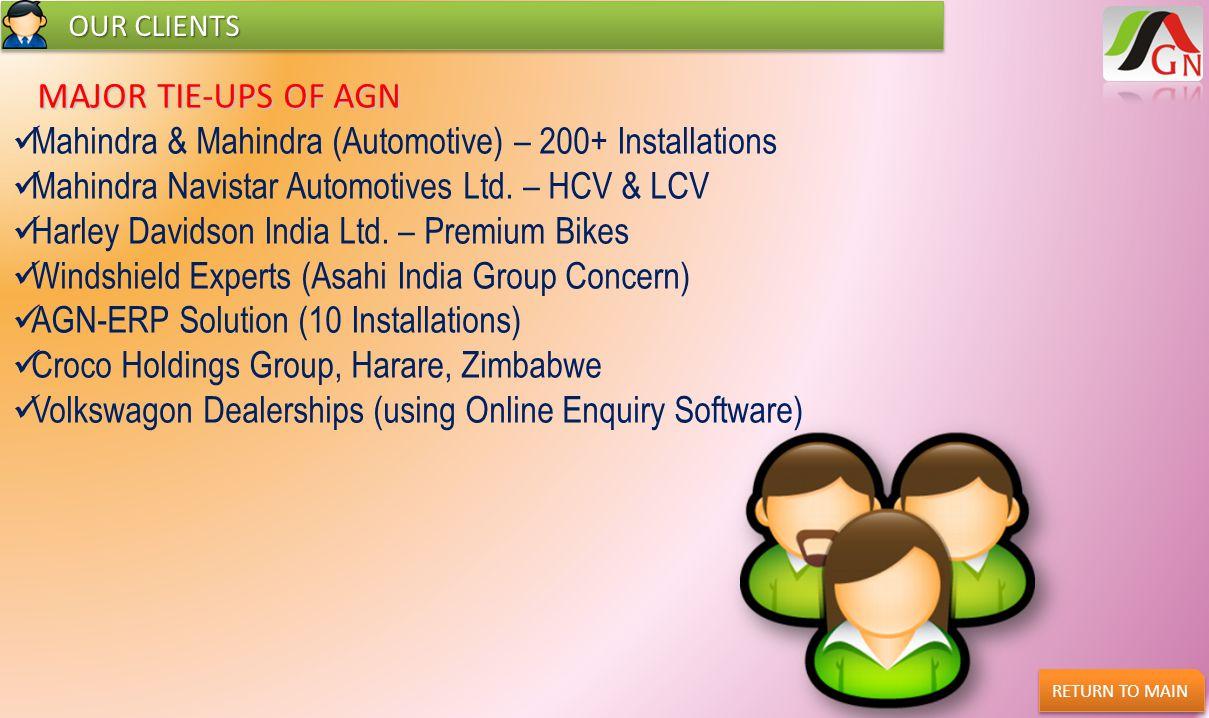 OUR CLIENTS OUR CLIENTS MAJOR TIE-UPS OF AGN MAJOR TIE-UPS OF AGN Mahindra & Mahindra (Automotive) – 200+ Installations Mahindra Navistar Automotives
