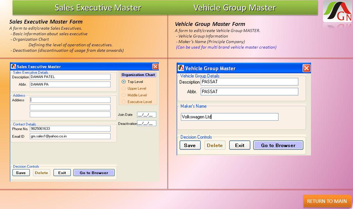 Sales Executive Master Vehicle Group Master RETURN TO MAIN Vehicle Group Master Form A form to edit/create Vehicle Group MASTER. - Vehicle Group Infor