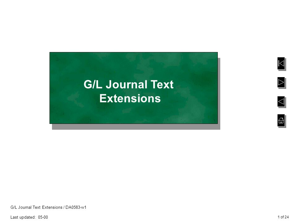 1 of 24 G/L Journal Text Extensions / DA0583-w1 Last updated: 05-00 G/L Journal Text Extensions