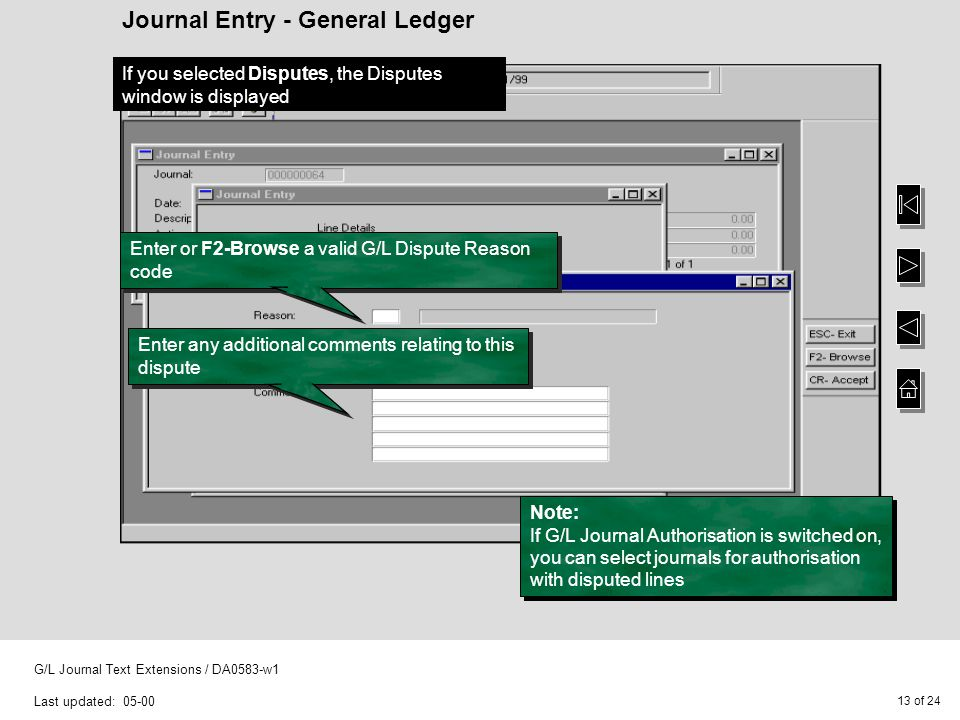 13 of 24 G/L Journal Text Extensions / DA0583-w1 Last updated: 05-00 Journal Entry - General Ledger If you selected Disputes, the Disputes window is d