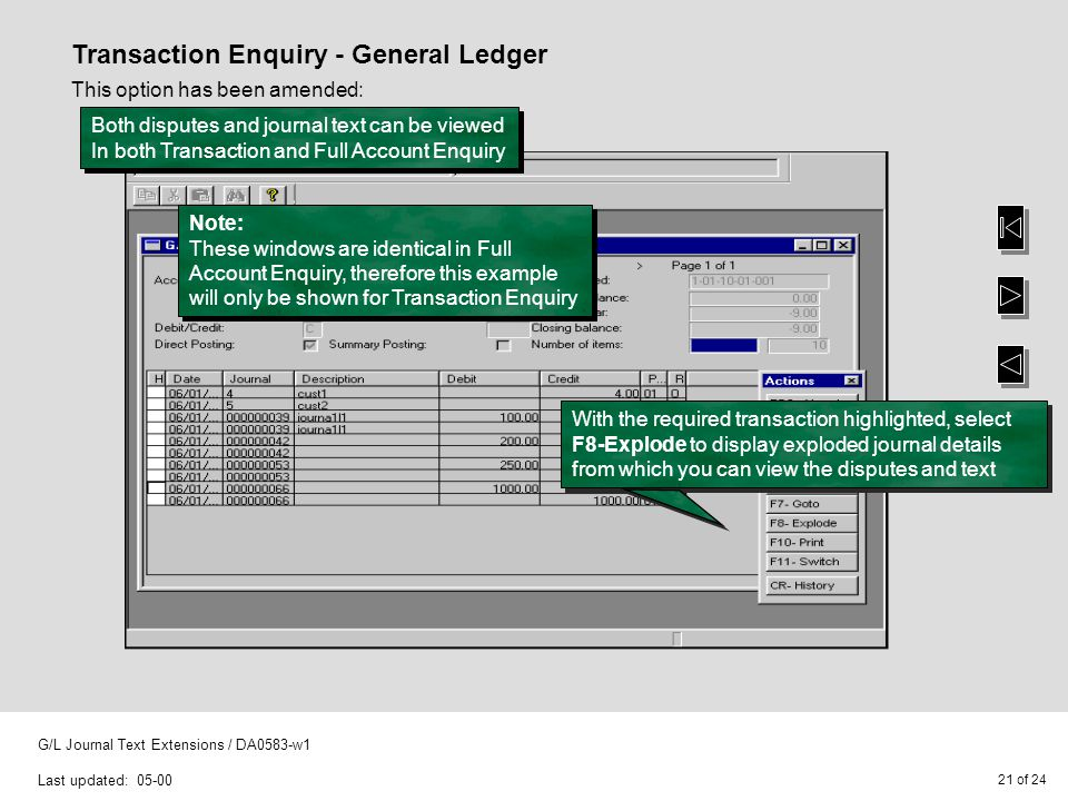 21 of 24 G/L Journal Text Extensions / DA0583-w1 Last updated: 05-00 Transaction Enquiry - General Ledger This option has been amended: Both disputes