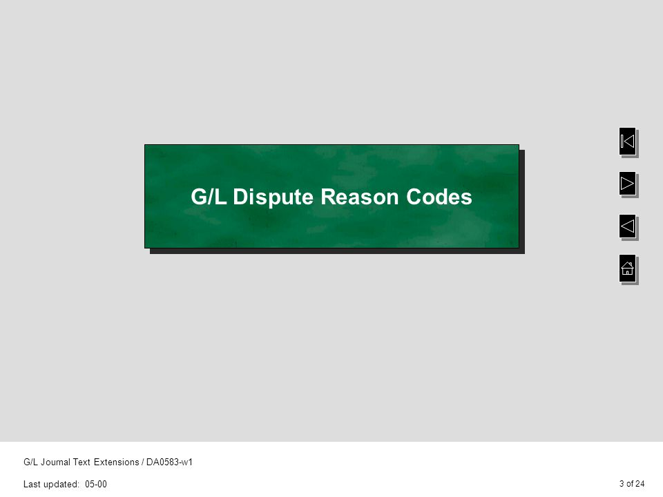 3 of 24 G/L Journal Text Extensions / DA0583-w1 Last updated: 05-00 G/L Dispute Reason Codes