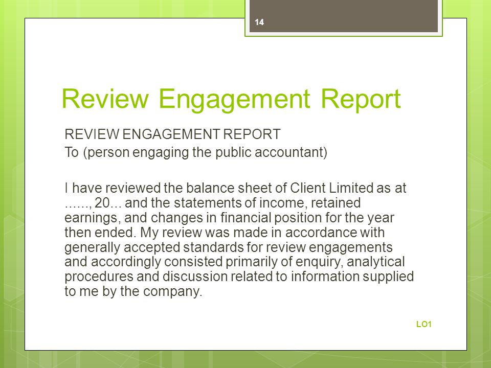 Review Engagement Report REVIEW ENGAGEMENT REPORT To (person engaging the public accountant) I have reviewed the balance sheet of Client Limited as at......, 20...