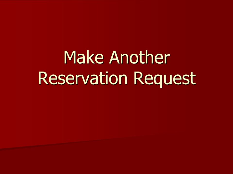 Make Another Reservation Request