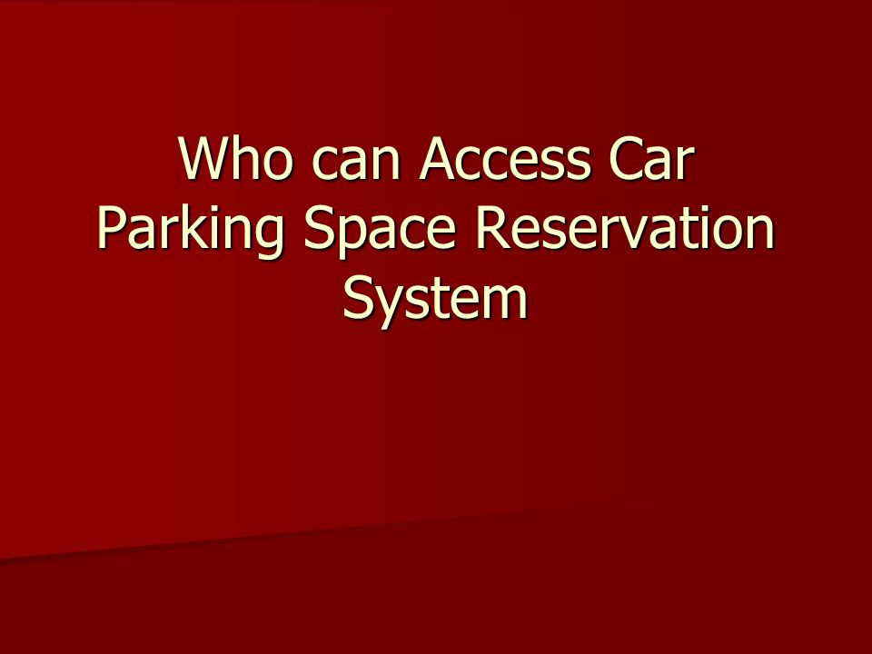 Who can Access Car Parking Space Reservation System
